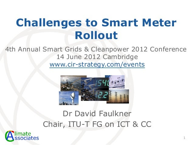 Challenges to Smart Meter            Rollout4th Annual Smart Grids & Cleanpower 2012 Conference              14 June 2012 ...