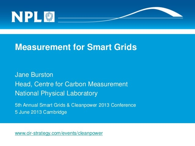 Measurement for Smart GridsJane BurstonHead, Centre for Carbon MeasurementNational Physical Laboratory5th Annual Smart Gri...