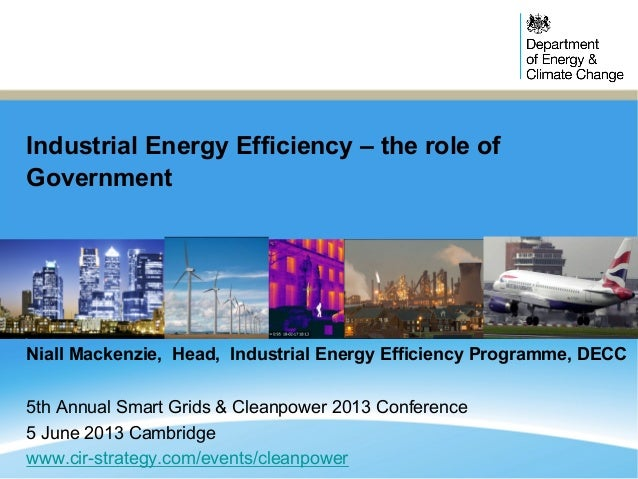 Industrial Energy Efficiency – the role ofGovernmentNiall Mackenzie, Head, Industrial Energy Efficiency Programme, DECC5th...