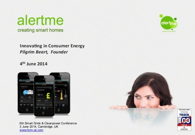 AlertMe.com Ltd. www.alertme.com Innova&ng	   in	   Consumer	   Energy	    Pilgrim	   Beart,	   	   Founder	    	    4th	 ...