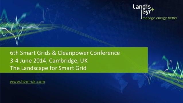 6th  Smart  Grids  &  Cleanpower  Conference     3-‐4  June  2014,  Cambridge,  UK   The  Lands...