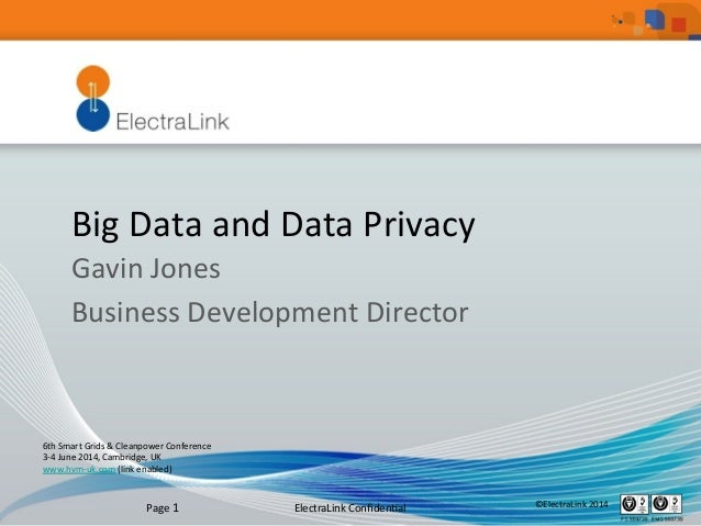 ElectraLink	   Confiden1al	    ©ElectraLink	   2014	   Page	   1	    Big	   Data	   and	   Data	   Privacy	    Gavin	   Jon...