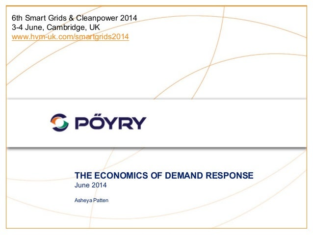 THE ECONOMICS OF DEMAND RESPONSE June 2014 Asheya Patten 6th Smart Grids & Cleanpower 2014 3-4 June, Cambridge, UK www.hvm...
