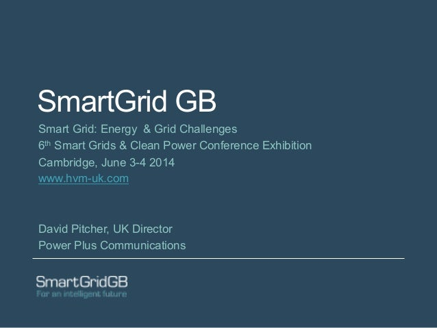 SmartGrid GB Smart Grid: Energy & Grid Challenges 6th Smart Grids & Clean Power Conference Exhibition Cambridge, June 3-4 ...