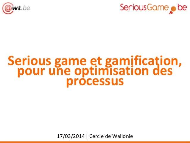Serious game et gamification, pour une optimisation des processus 17/03/2014 | Cercle de Wallonie