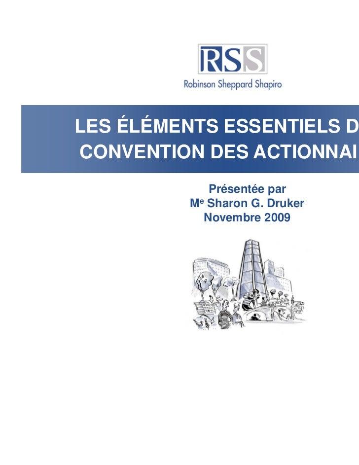 LES ÉLÉMENTS ESSENTIELS DE LACONVENTION DES ACTIONNAIRES             Présentée par          Me Sharon G. Druker           ...