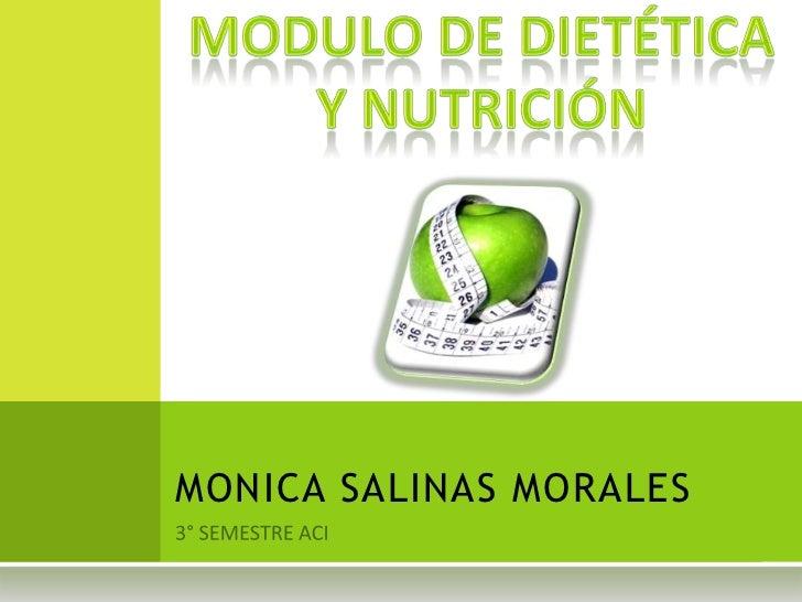 3° SEMESTRE ACI<br />MONICA SALINAS MORALES<br />MODULO DE DIETÉTICA Y NUTRICIÓN<br />