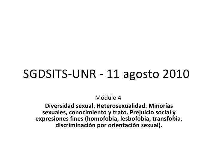 SGDSITS-UNR - 11 agosto 2010 Módulo 4   Diversidad sexual. Heterosexualidad. Minorías sexuales, conocimiento y trato. Prej...