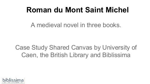 Roman du Mont Saint Michel A medieval novel in three books. Case Study Shared Canvas by University of Caen, the British Li...