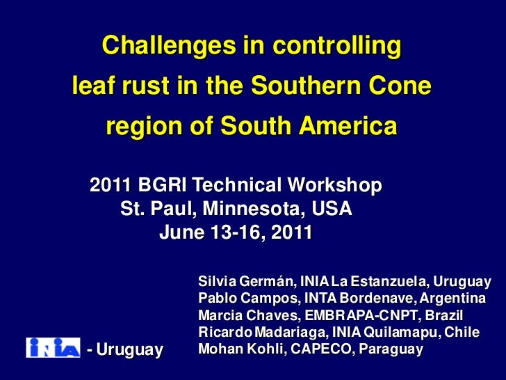 Challenges in controllingleaf rust in the Southern Cone   region of South America 2011 BGRI Technical Workshop    St. Paul...