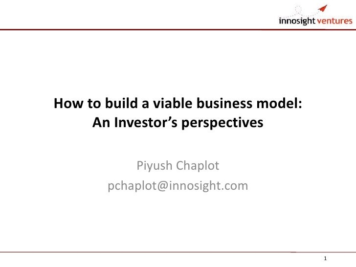 How to build a viable business model:     An Investor's perspectives            Piyush Chaplot        pchaplot@innosight.c...