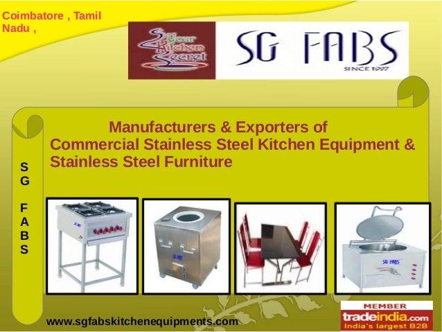 Coimbatore , TamilNadu ,www.sgfabskitchenequipments.comManufacturers & Exporters ofCommercial Stainless Steel Kitchen Equi...