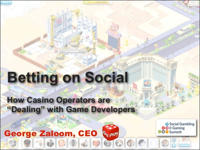 "Betting on Social !  How Casino Operators are ""Dealing"" with Game Developers George Zaloom, CEO"