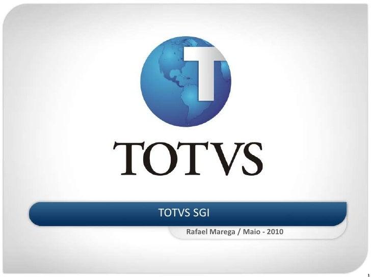 TOTVS SGI<br />Rafael Marega / Maio - 2010<br />1<br />
