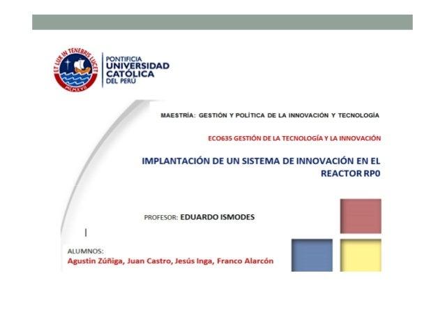 Resumen Se presenta en el trabajo, la propuesta de instalar una unidad de gestión de la innovación en el Instituto Peruano...