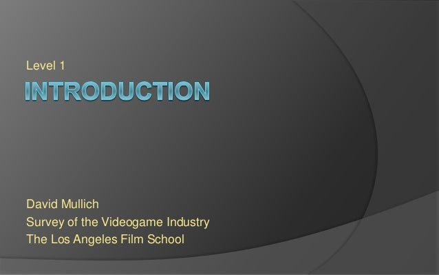 Level 1 David Mullich Survey of the Videogame Industry The Los Angeles Film School