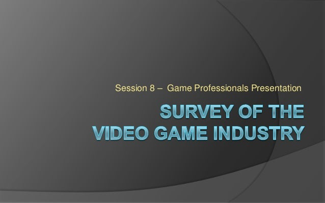 Session 8 – Game Professionals Presentation
