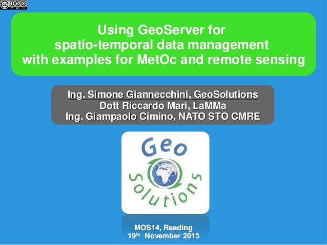 Using GeoServer for spatio-temporal data management with examples for MetOc and remote sensing Ing. Simone Giannecchini, G...