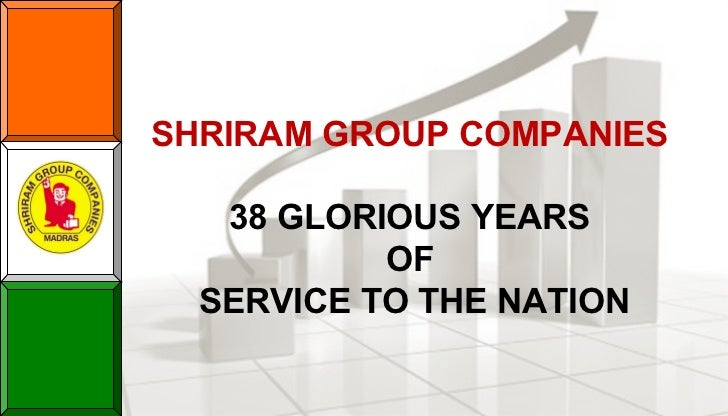 SHRIRAM GROUP COMPANIES   38 GLORIOUS YEARS           OF  SERVICE TO THE NATION