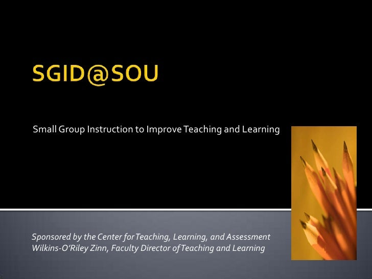 Small Group Instruction to Improve Teaching and Learning<br />SGID@SOU<br />Sponsored by the Center for Teaching, Learning...