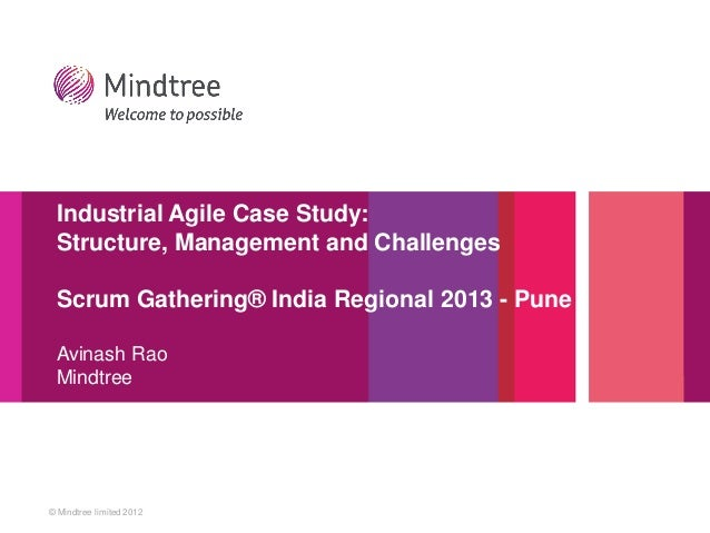 © Mindtree limited 2012 Industrial Agile Case Study: Structure, Management and Challenges Scrum Gathering® India Regional ...