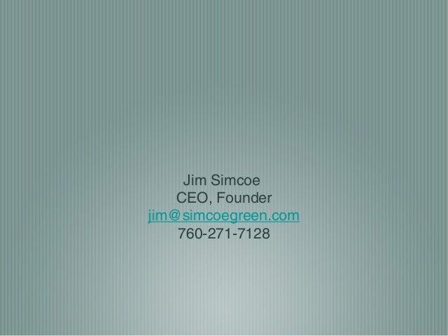 Jim Simcoe CEO, Founder jim@simcoegreen.com 760-271-7128