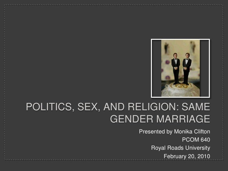 Politics, sex, and religion: same gender marriage<br />Presented by Monika Clifton<br />PCOM 640<br />Royal Roads Universi...