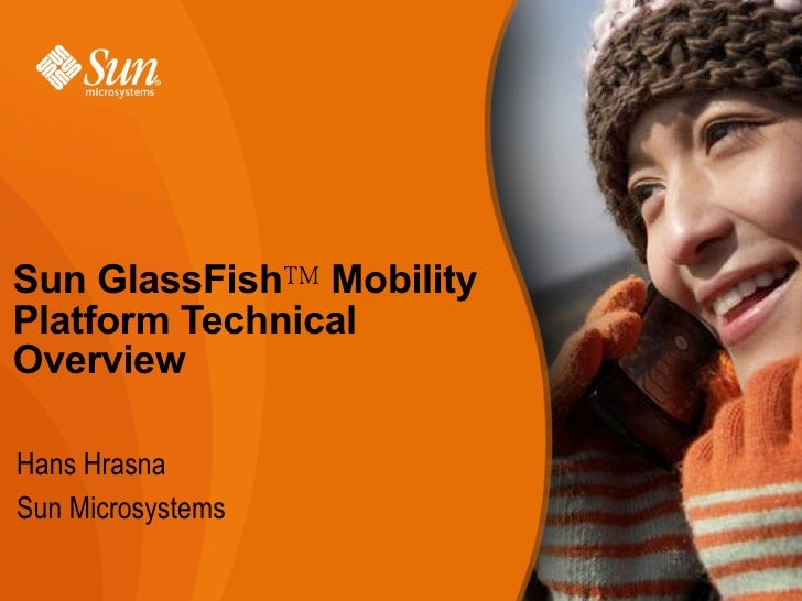 Sun GlassFish™ Mobility Platform Technical Overview  Hans Hrasna Sun Microsystems
