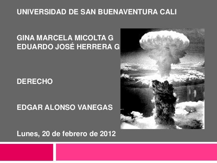 UNIVERSIDAD DE SAN BUENAVENTURA CALIGINA MARCELA MICOLTA GEDUARDO JOSÉ HERRERA GDERECHOEDGAR ALONSO VANEGASLunes, 20 de fe...