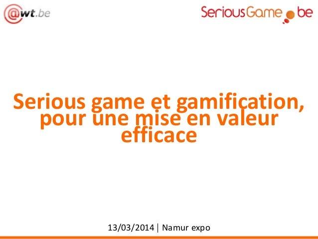 Serious game et gamification, pour une mise en valeur efficace 13/03/2014 | Namur expo