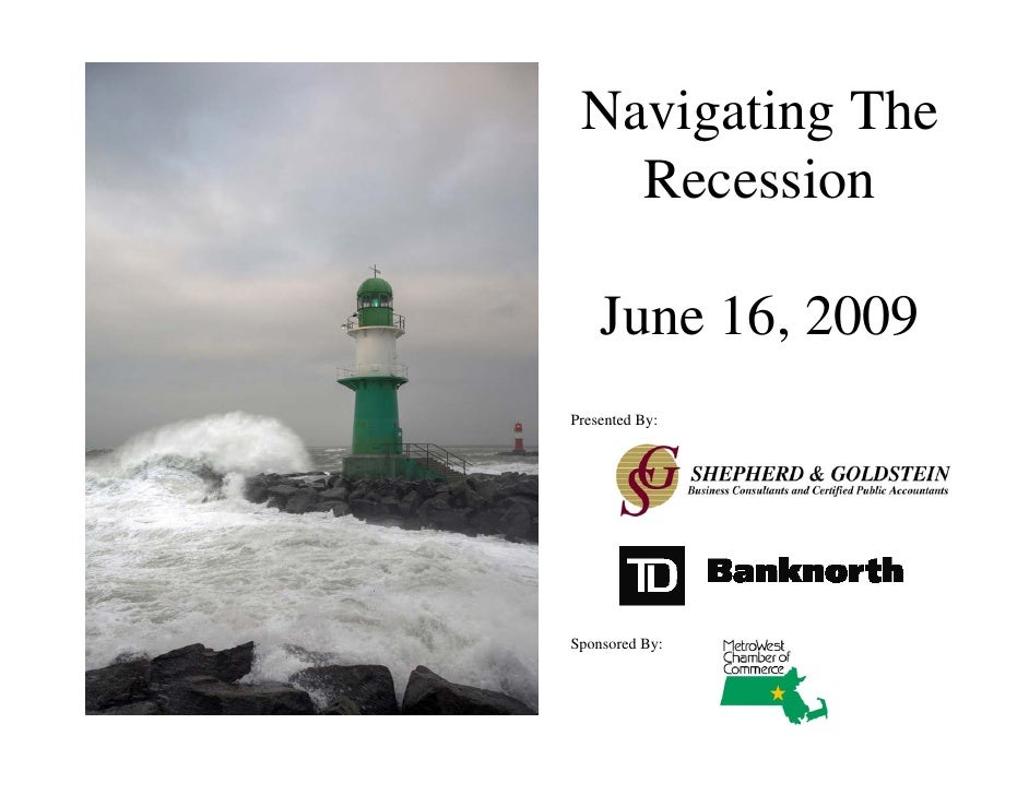 Navigating The    Recession      June 16, 2009 Presented By:     Sponsored By: