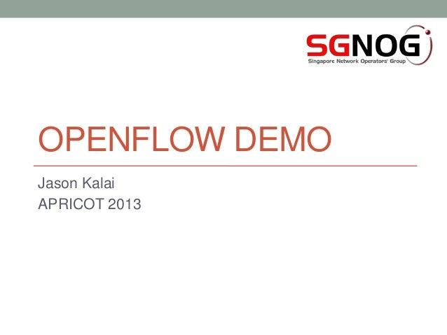 OPENFLOW DEMO Jason Kalai APRICOT 2013