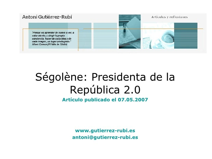 Ségolène: Presidenta de la República 2.0 Artículo publicado el 07.05.2007 www.gutierrez-rubi.es [email_address]