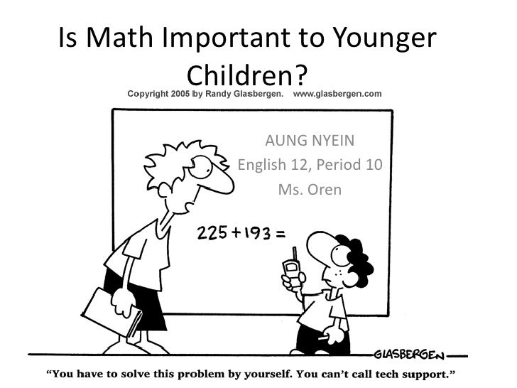 Is Math Important to Younger Children?<br />AUNG NYEIN<br />English 12, Period 10<br />Ms. Oren<br />