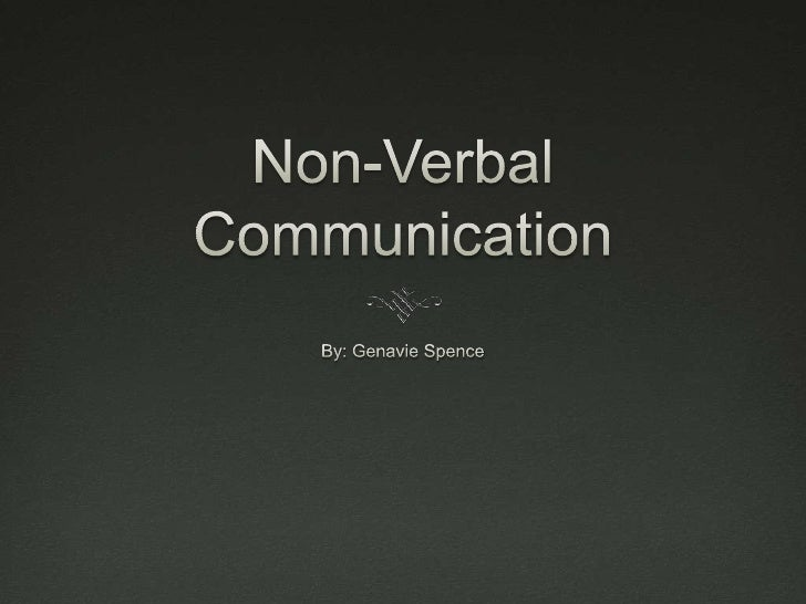 Non-Verbal Communication<br />By: Genavie Spence<br />
