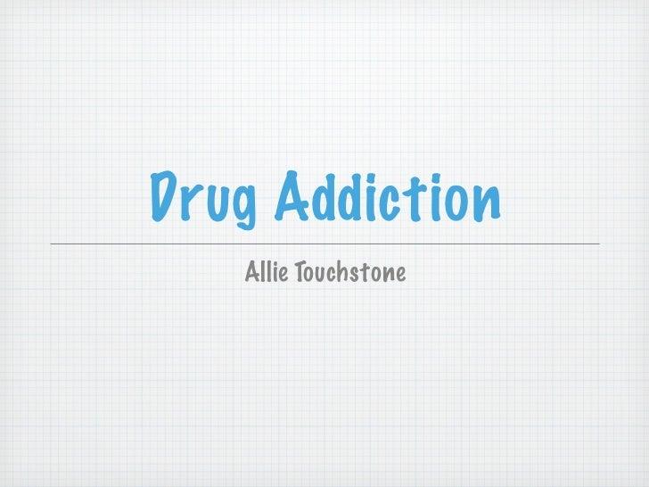 Drug Addiction   Allie Touchstone