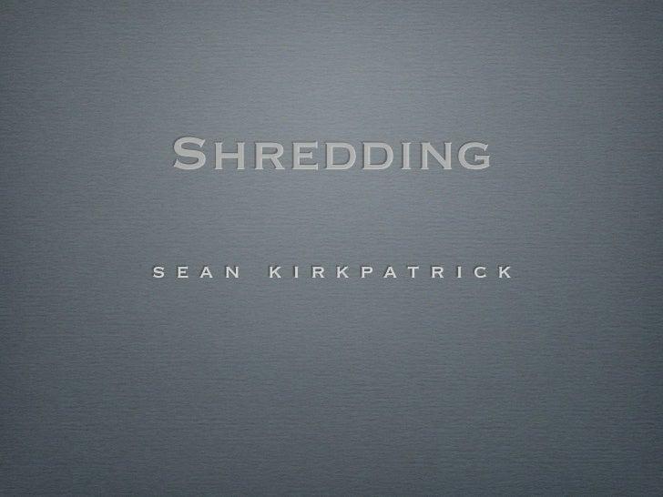 Shreddings e a n   k i r k p a t r i c k