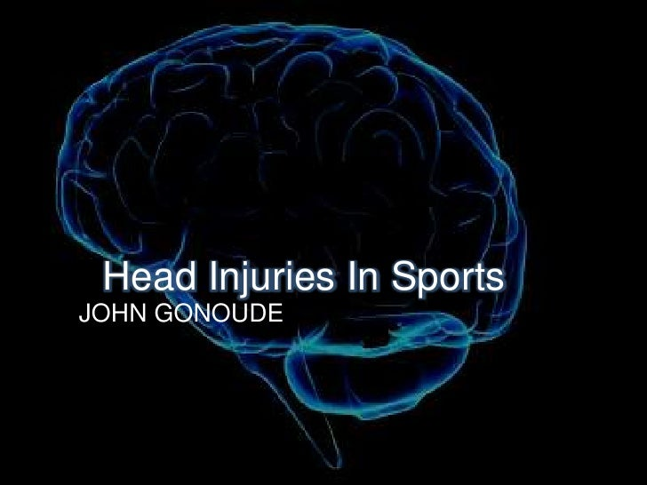 Head Injuries In Sports<br />JOHN GONOUDE<br />