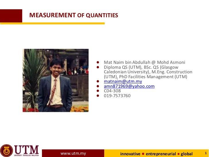 MEASUREMENT OF QUANTITIES                     ● Mat Naim bin Abdullah @ Mohd Asmoni                     ● Diploma QS (UTM)...
