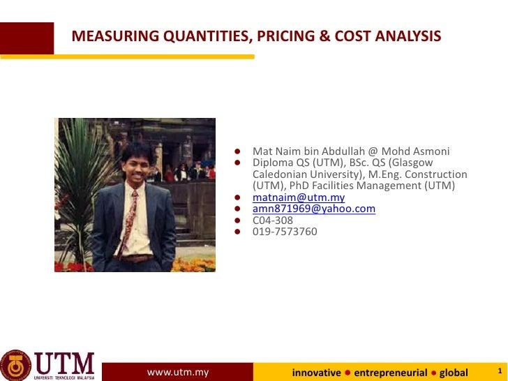 MEASURING QUANTITIES, PRICING & COST ANALYSIS                      ● Mat Naim bin Abdullah @ Mohd Asmoni                  ...