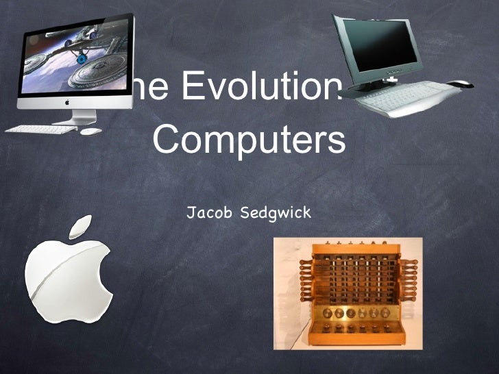 The Evolution Of Computers <ul><li>Jacob Sedgwick </li></ul>