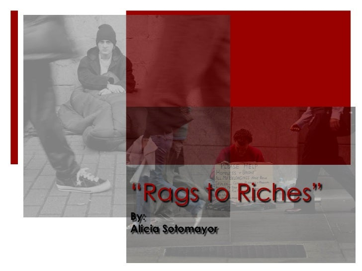 """Rags to Riches""<br />By:<br />Alicia Sotomayor<br />"