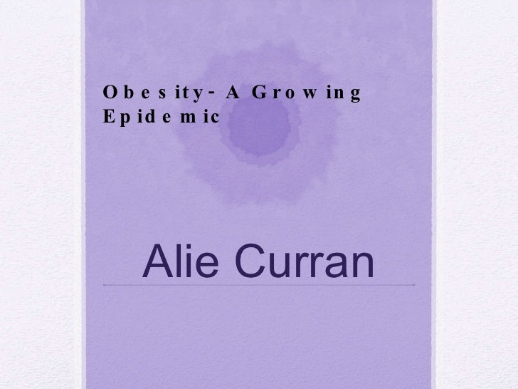 Alie Curran English Pd. 10 Obesity, Health and Nutrition