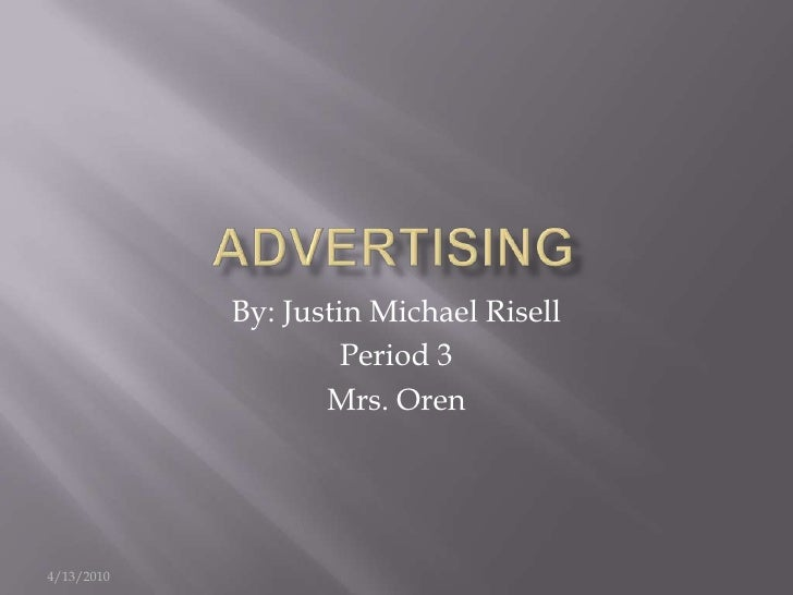 5/19/10<br />Advertising<br />By: Justin Michael Risell<br />Period 3<br />Mrs. Oren<br />