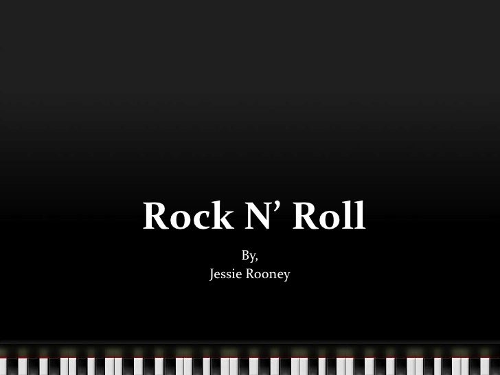 Rock N' Roll<br />By,<br />Jessie Rooney<br />