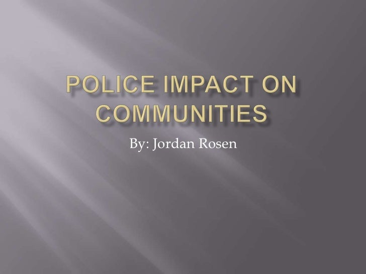Police Impact on Communities<br />By: Jordan Rosen<br />