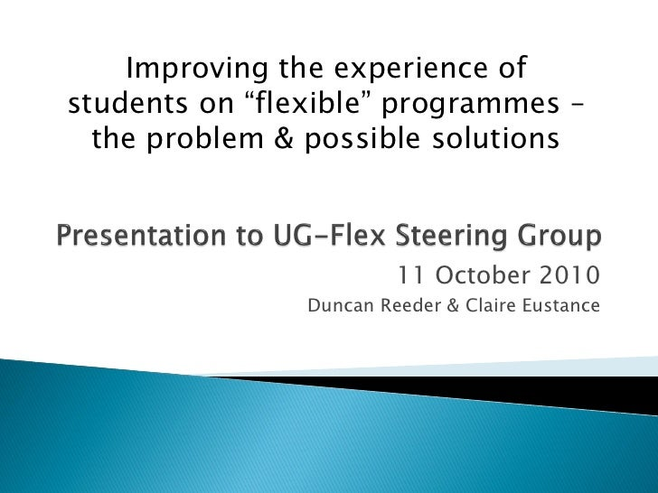 Improving the experience of students on flexible programmes Presentation to UG Flex Steering Group 11.10.10