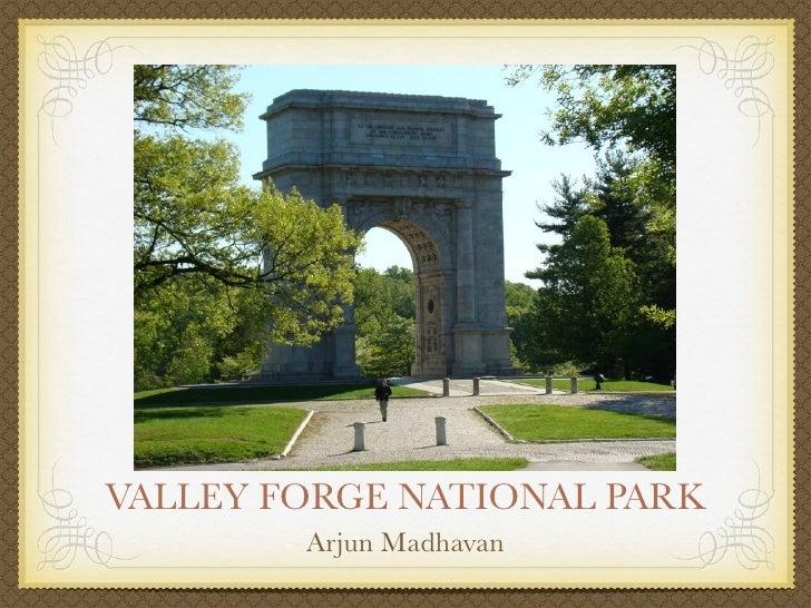 VALLEY FORGE NATIONAL PARK         Arjun Madhavan