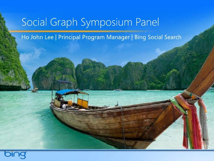 Social Graph Symposium Panel<br />Ho John Lee | Principal Program Manager | Bing Social Search<br />