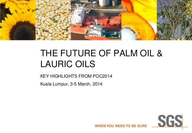 THE FUTURE OF PALM OIL & LAURIC OILS KEY HIGHLIGHTS FROM POC2014 Kuala Lumpur, 3-5 March, 2014
